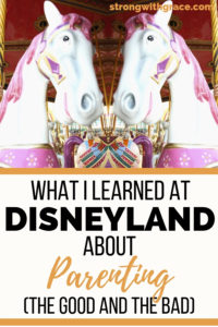 What I Learned At Disneyland About Parenting (The Good And The Bad)