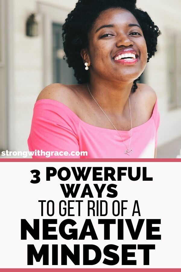 3 Powerful Ways To Get Rid Of A Negative Mindset