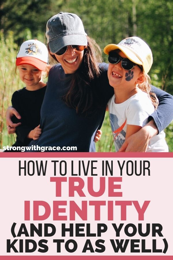 How To Live In Your True Identity (And Help Your Kids To As Well)