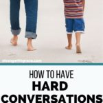 How To Have Hard Conversations With Your Kids
