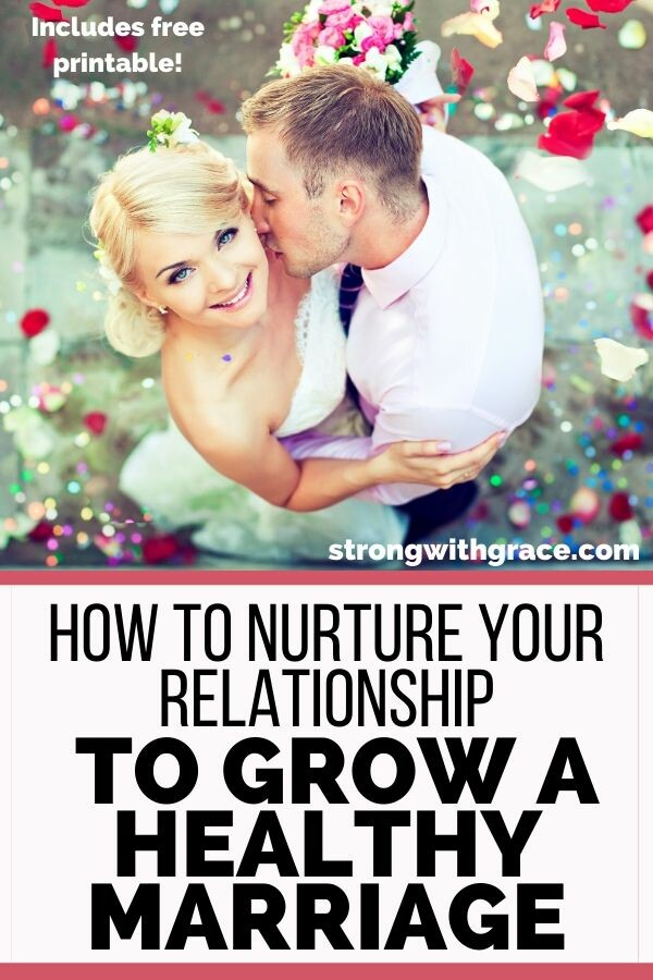 How To Nurture Your Relationship To Grow A Healthy Marriage