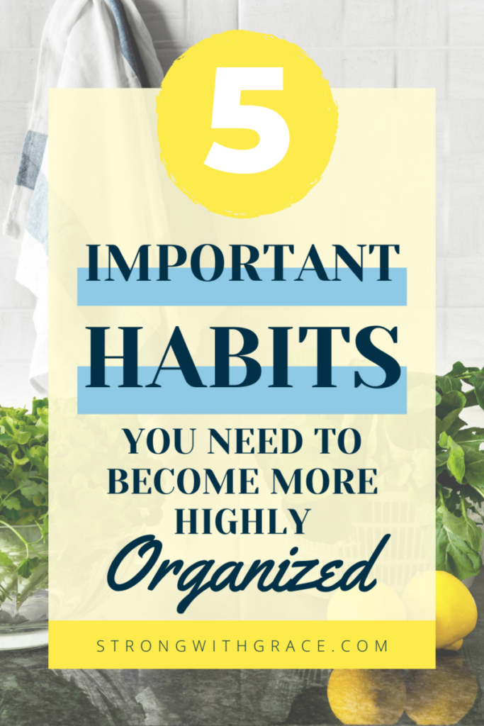 Functional home organization is not out of reach. Try starting one of these 5 habits and you'll be on your way to becoming highly organized!
