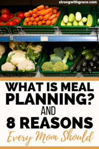 What Is Meal Planning? (And 8 Reasons Every Mom Should)